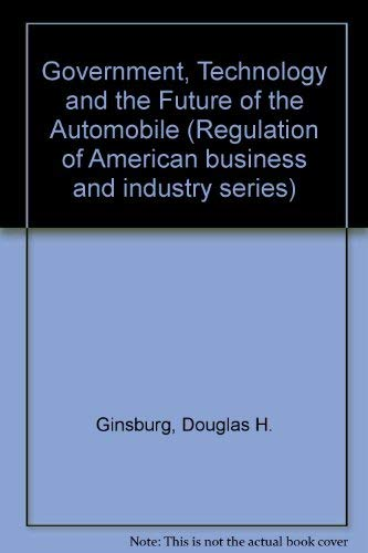 9780070232914: Government, Technology and the Future of the Automobile (Regulation of American business and industry series)