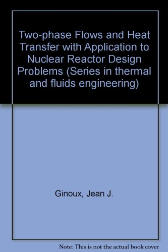 9780070233058: Two-phase Flows and Heat Transfer with Application to Nuclear Reactor Design Problems (Series in thermal and fluids engineering)