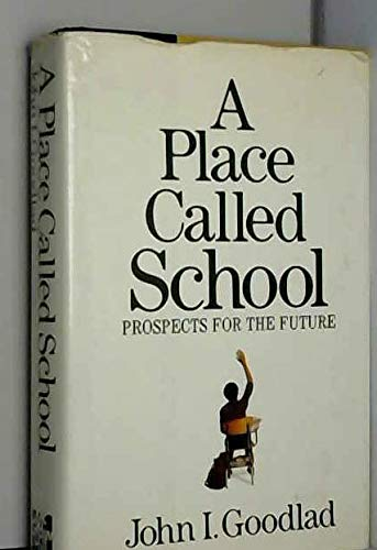 9780070236264: A place called school: Prospects for the future (A Study of schooling in the United States)