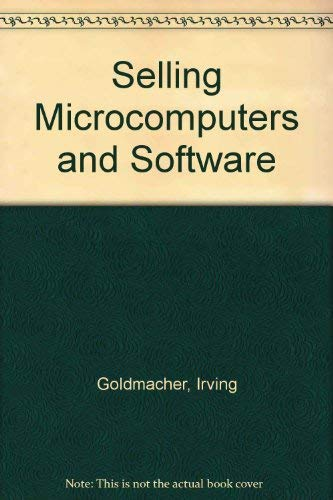 Selling Microcomputers and Software: Goldmacher, Irving