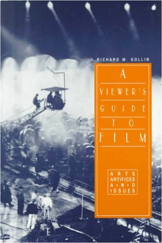 A Viewer's Guide To Film: Arts, Artifices,: Richard Gollin