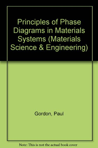 Principles of Phase Diagrams in Materials Systems: Gordon, Paul