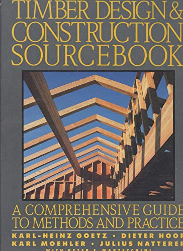Timber Design and Construction Sourcebook: A Comprehensive: Gotz, Karl-Heinz, Hoor,