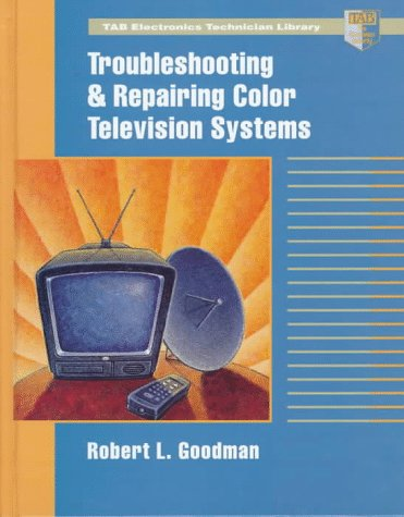 9780070245716: Troubleshooting and Repairing Color Television Systems (Tab Electronics Technician Library)