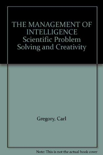 9780070246577: THE MANAGEMENT OF INTELLIGENCE Scientific Problem Solving and Creativity