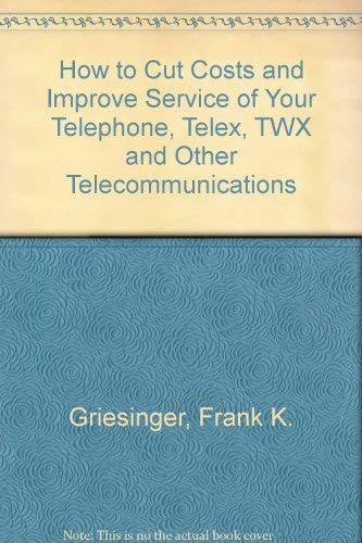 9780070247604: How to Cut Costs and Improve Service of Your Telephone, Telex, TWX and Other Telecommunications