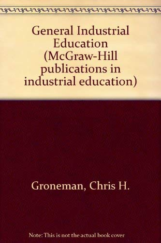 9780070249912: General Industrial Education (McGraw-Hill publications in industrial education)