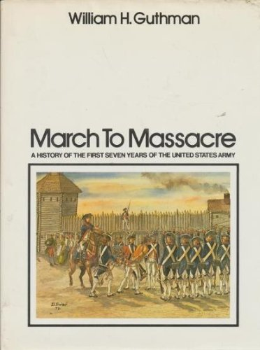 9780070252974: March to massacre;: A history of the first seven years of the United States Army, 1784-1791,