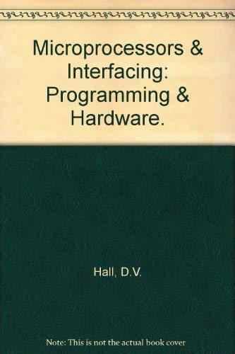 Microprocessors & Interfacing: Programming & Hardware.: Douglas V. Hall