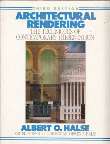 Architectural Rendering: The Techniques of Contemporary Presentations,: Albert O. Halse