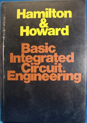 Basic Integrated Circuit Engineering (Motorola series in solid-state electronics): Hamilton, ...