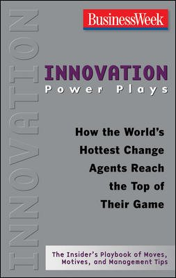 9780070264519: Innovation Power Plays: How the World's Hottest Change Agents Reach the Top of Their Game (Businessweek Power Plays)
