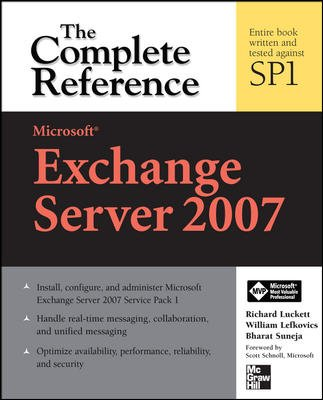 Microsoft Exchange Server 2007: The Complete Reference: Bharat Suneja,Richard Luckett,William ...