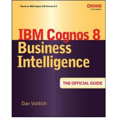 9780070264823: [IBM Cognos 8 Business Intelligence: The Official Guide] [by: Dan Volitich]