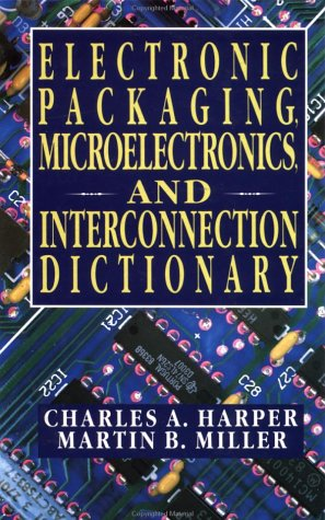 9780070266889: Electronic Packaging, Microelectronics, and Interconnection Dictionary