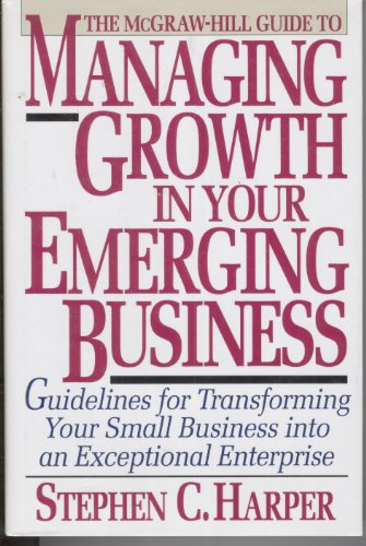 9780070266896: The McGraw-Hill Guide to Managing Growth in Your Emerging Business: Guidelines for Transforming Your Small Business into an Exceptional Enterprise