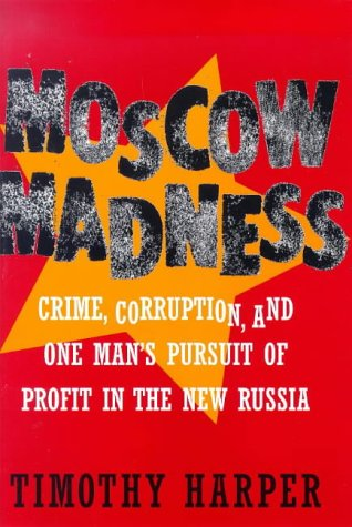 9780070267008: Moscow Madness: Crime, Corruption, and One Man's Pursuit of Profit in the New Russia