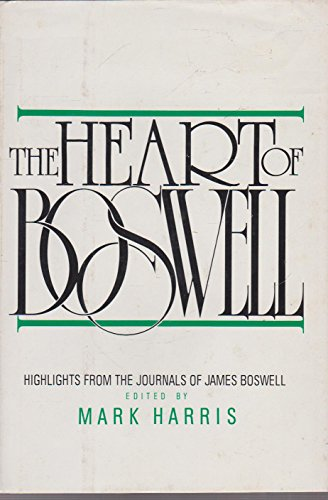 The Heart of Boswell: Six Journals in One Volume (9780070267756) by James Boswell; Mark Harris