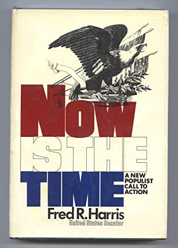 9780070267879: Now is the time;: A new Populist call to action,