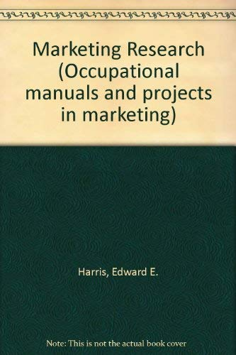 Marketing Research (Occupational manuals and projects in marketing): Harris, Edward E.