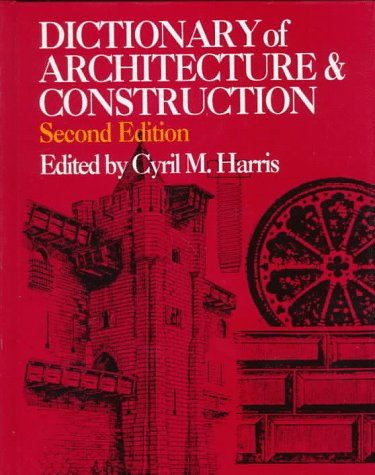 Dictionary of Architecture & Construction, 2nd edition: Harris, Cyril M. (Editor)