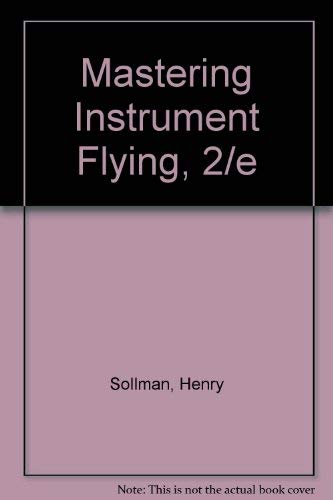 Mastering Instrument Flying, 2/e: Henry Sollman, Sherwood Harris