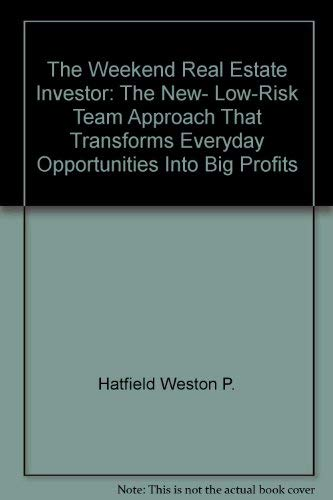 9780070270237: The weekend real estate investor: The new, low-risk team approach that transforms everyday opportunities into big profits