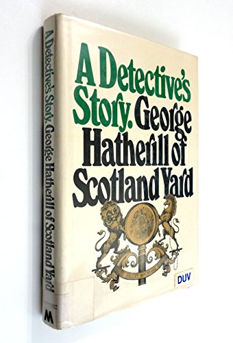 A detective's story: Hatherill, George Horace