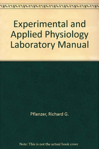 Experimental and Applied Physiology Laboratory Manual: Richard G. Pflanzer;