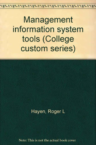 Management information system tools (College custom series): Roger L Hayen