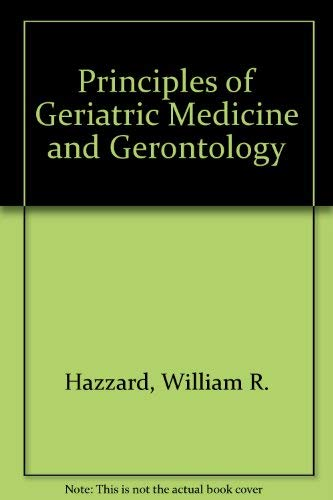 Principles of Geriatric Medicine and Gerontology (0070275009) by Hazzard, William R.; Andres, Reubin; Bierman, Edwin L., M.D.; Blass, John P.