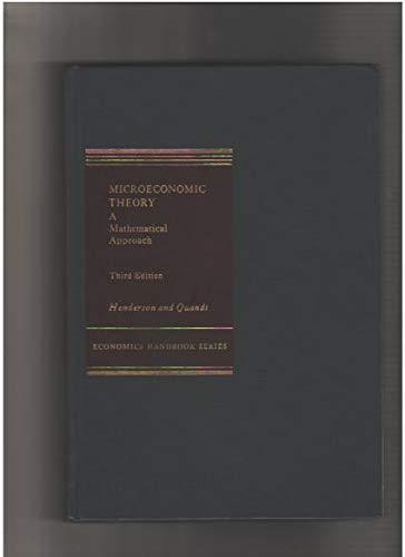 Microeconomic Theory: A Mathematical Approach (Economics handbook: James Mitchell Henderson,