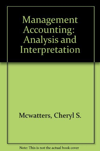 Management Accounting : Analysis and Interpretation: Dale Morse; Cheryl