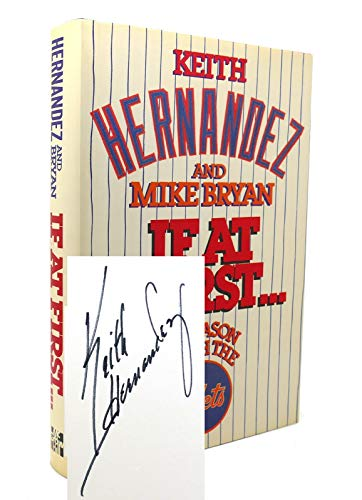 If at First.: A Season with the Mets: Hernandez, Keith and Bryan, Mike