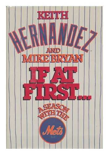 If At First . A Season with the Mets: Keith Hernandez
