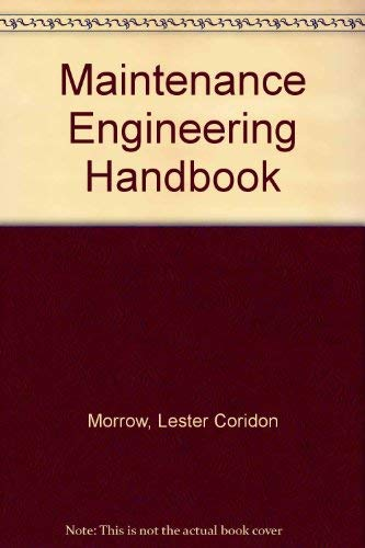 Maintenance Engineering Handbook, 3rd edition: Higgins, Lindley R., and L.C. Morrow