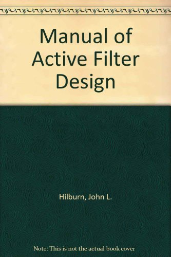 Manual of Active Filter Design: Hilburn, John L.;Johnson,