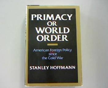 9780070292055: Primacy or World Order - American Foreign Policy since the Cold War