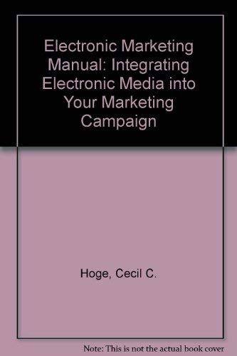 9780070293656: The Electronic Marketing Manual/Integrating Electronic Media into Your Marketing Campaign