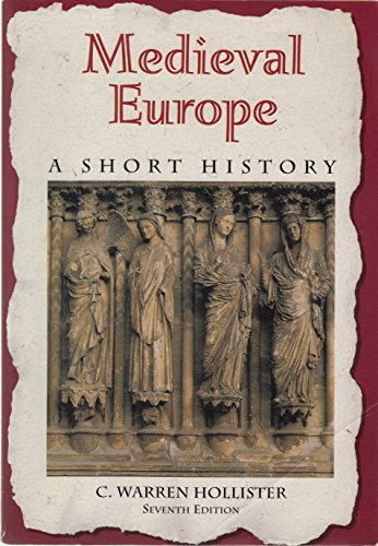 Medieval Europe: A Short History: C. Warren Hollister