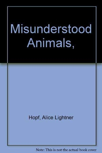 Misunderstood Animals,: Alice Lightner Hopf