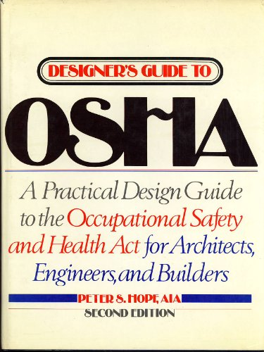9780070303171: Designer's Guide to Osha: A Design Manual for Architects, Engineers, and Builders to the Occupational Safety and Health Act
