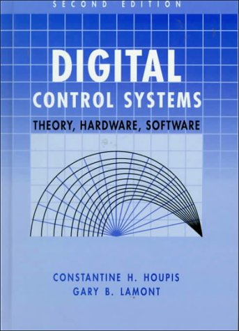 Digital Control Systems: Theory, Hardware, Software,2nd edition: Houpis, Constantine H.;Lamont, ...