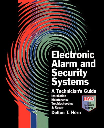 Electronic Alarm and Security Systems: A Technician's Guide: Horn, Delton T.