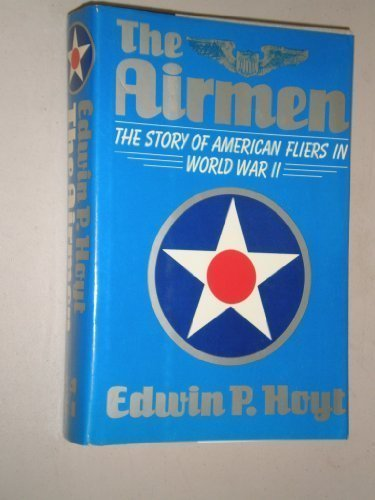 The Airmen: The Story of American Fliers in World War II.: HOYT, Edwin P.