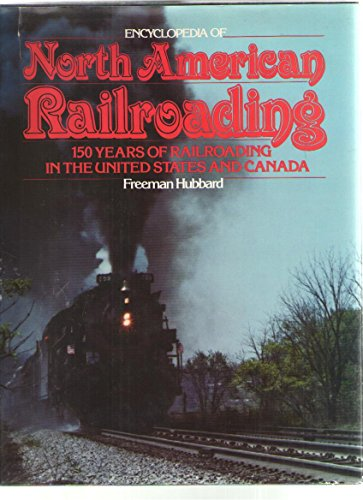 9780070308282: Encyclopedia of North American Railroading: 150 Years of Railroading in the United States and Canada