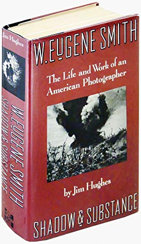 9780070311237: W. Eugene Smith: Shadow and Substance - The Life and Work of an American Photographer