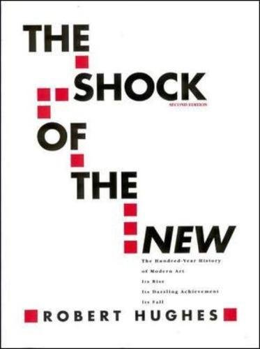 9780070311275: The Shock of the New: The Hundred-Year History of Modern Art: Its Rise, Its Dazzling Achievement, It's Fall