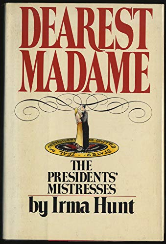 9780070313064: Dearest Madame: The Presidents' Mistresses