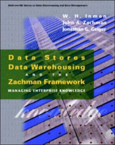 9780070314290: Data Stores, Data Warehousing and the Zachman Framework: Managing Enterprise Knowledge (McGraw-Hill Series on Data Warehousing & Data Management)